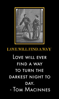 Love will ever find a way to turn the darkest night to day